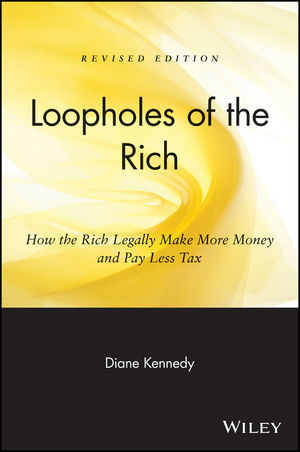 Loopholes of the Rich: How the Rich Legally Make More Money and Pay Less Tax, Revised Edition