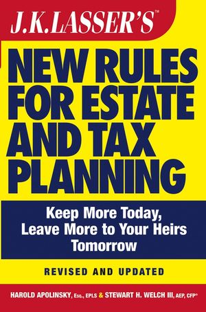 J.K. Lasser's New Rules for Estate and Tax Planning, Revised and Updated