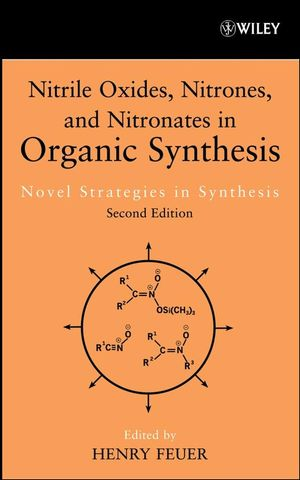 Nitrile Oxides, Nitrones and Nitronates in Organic Synthesis: Novel Strategies in Synthesis, 2nd Edition