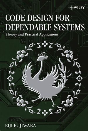Code Design for Dependable Systems: Theory and Practical Applications (0471756180) cover image