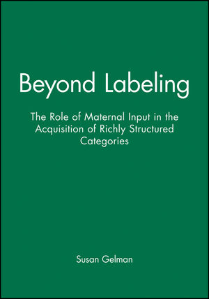 Beyond Labeling: The Role of Maternal Input in the Acquisition of Richly Structured Categories (0631224580) cover image