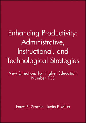 Enhancing Productivity: Administrative, Instructional, and Technological Strategies: New Directions for Higher Education, Number 103