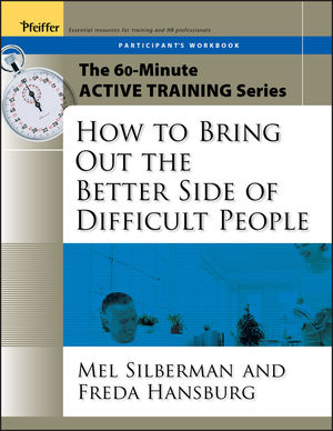 The 60-Minute Active Training Series: How to Bring Out the Better Side of Difficult People, Participant's Workbook