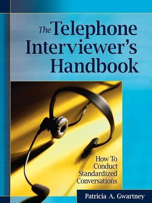 The Telephone Interviewer's Handbook: How to Conduct Standardized Conversations
