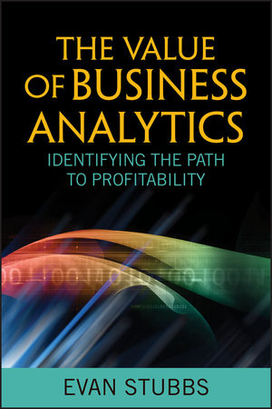 The Value of Business Analytics: Identifying the Path to Profitability (1118093380) cover image