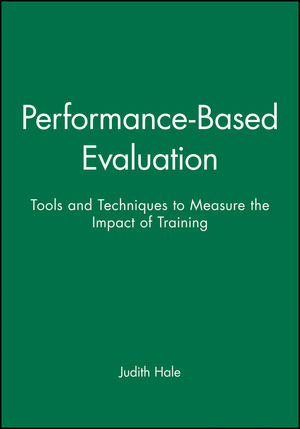 Performance-Based Evaluation: Tools and Techniques to Measure the Impact of Training