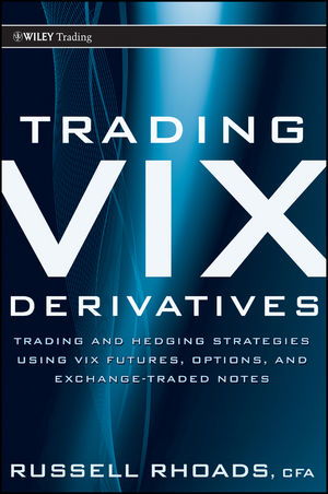Trading VIX Derivatives: Trading and Hedging Strategies Using VIX Futures, Options, and Exchange Traded Notes (1118118480) cover image