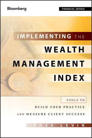 Implementing the Wealth Management Index: Tools to Build Your Practice and Measure Client Success (1118159780) cover image