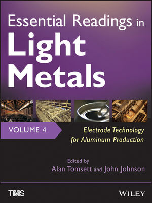 Essential Readings in Light Metals, Volume 4, Electrode Technology for Aluminum Production (1118647580) cover image