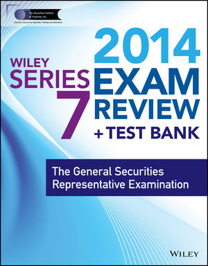 Wiley Series 7 Exam Review 2014 + Test Bank: The General Securities Representative Examination