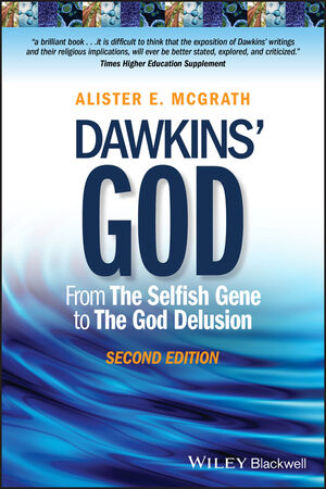Dawkins' God: From The Selfish Gene to The God Delusion, 2nd Edition
