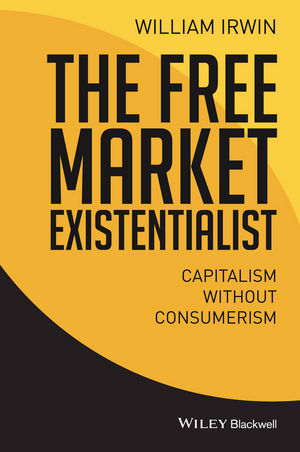 The Free Market Existentialist: Capitalism without Consumerism (1119121280) cover image