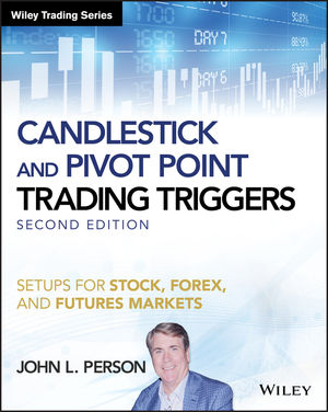 Candlestick and Pivot Point Trading Triggers: Setups for Stock, Forex, and Futures Markets, 2nd Edition