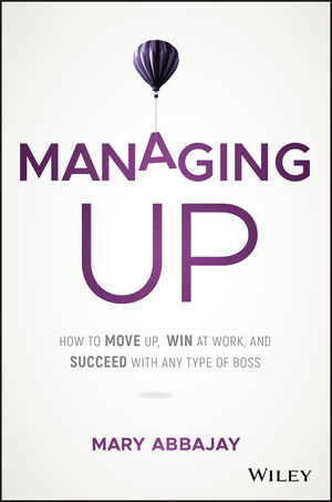 Managing Up: How to Move up, Win at Work, and Succeed with Any Type of Boss (1119436680) cover image
