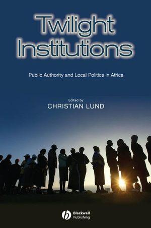 Twilight Institutions: Public Authority and Local Politics in Africa