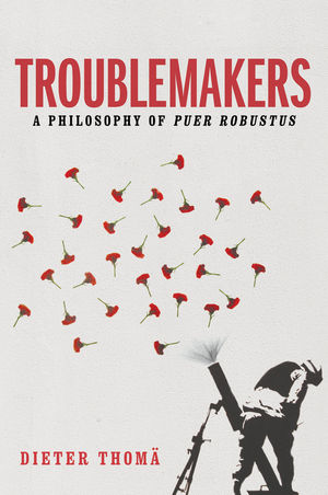 Troublemakers: A Philosophy of Puer Robustus