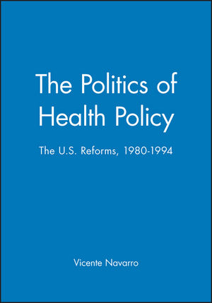 The Politics of Health Policy: The U.S. Reforms, 1980 - 1994