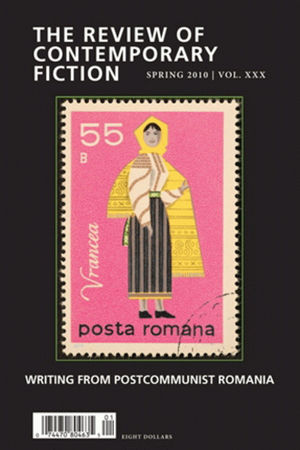 The Review of Contemporary Fiction: Writings from Postcommunist Romania, Spring 2010 Issue