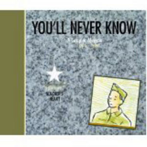 You'll Never Know: A Graphic Memoir, Book 3: Soldier's Heart