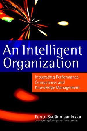 An Intelligent Organization: Integrating Performance, Competence and Knowledge Management