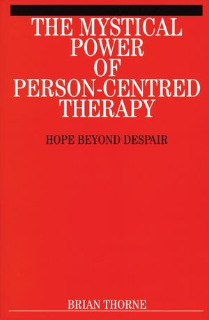 The Mystical Power of Person-Centred Therapy: Hope Beyond Despair