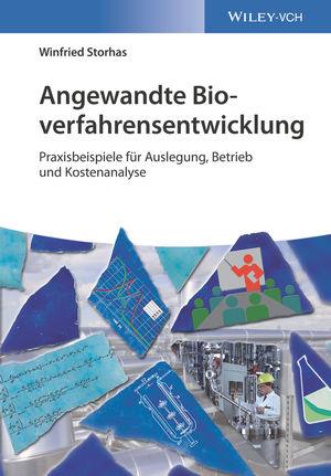 Angewandte Bioverfahrensentwicklung: Praxisbeispiele für Auslegung, Betrieb und Kostenanalyse