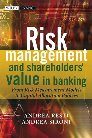 Risk Management and Shareholders' Value in Banking: From Risk Measurement Models to Capital Allocation Policies