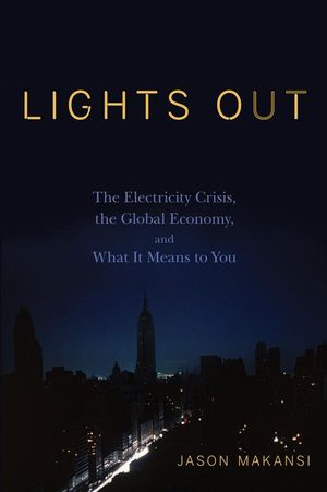 Lights Out: The Electricity Crisis, the Global Economy, and What It Means To You