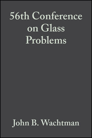 56th Conference on Glass Problems, Volume 17, Issue 2