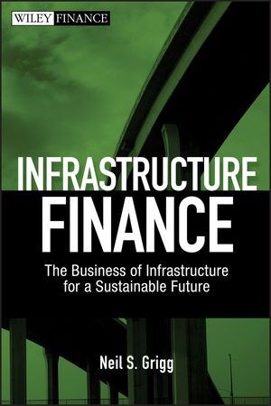 Infrastructure Finance: The Business of Infrastructure for a Sustainable Future