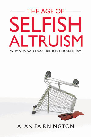 The Age of Selfish Altruism: Why New Values are Killing Consumerism (0470825081) cover image