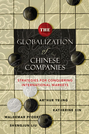 The Globalization of Chinese Companies: Strategies for Conquering International Markets