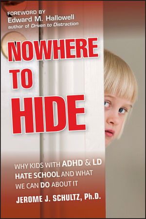 Nowhere to Hide: Why Kids with ADHD and LD Hate School and What We Can Do About It (0470902981) cover image