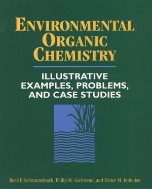 Environmental Organic Chemistry: Illustrative Examples, Problems, and Case Studies (0471125881) cover image
