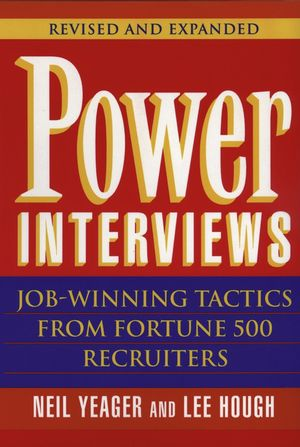 Power Interviews: Job-Winning Tactics from Fortune 500 Recruiters, Revised and Expanded Edition