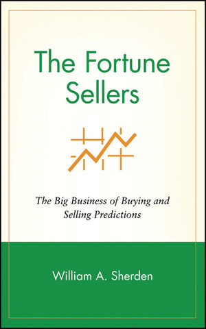 The Fortune Sellers: The Big Business of Buying and Selling Predictions