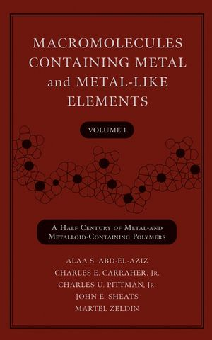 Macromolecules Containing Metal and Metal-Like Elements, Volume 1: A Half-Century of Metal- and Metalloid-Containing Polymers (0471466581) cover image