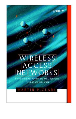 Wireless Access Networks: Fixed Wireless Access and WLL Networks Design and Operation (0471492981) cover image