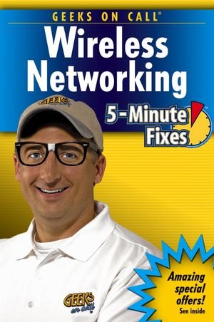 Geeks On Call Wireless Networking: 5-Minute Fixes (0471779881) cover image