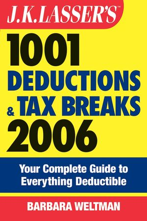 J.K. Lasser's 1001 Deductions and Tax Breaks 2006: The Complete Guide to Everything Deductible