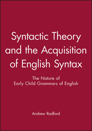 Syntactic Theory and the Acquisition of English Syntax: The Nature of Early Child Grammars of English (0631163581) cover image