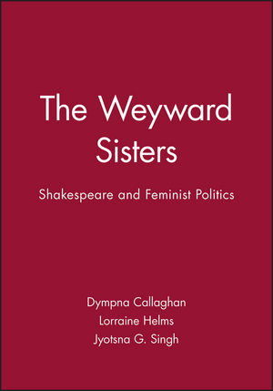 The Weyward Sisters: Shakespeare and Feminist Politics