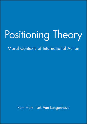 Positioning Theory: Moral Contexts of International Action (0631211381) cover image