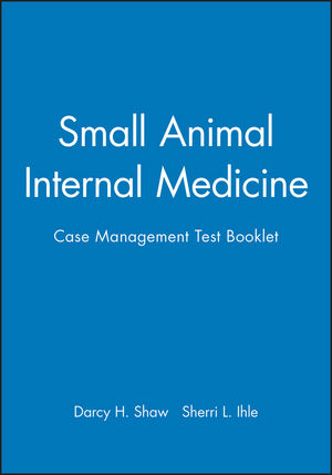 Small Animal Internal Medicine: Case Management Test Booklet