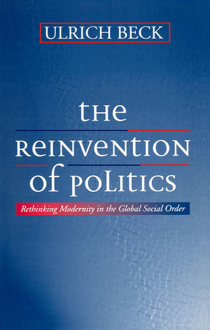 The Reinvention of Politics: Rethinking Modernity in the Global Social Order (0745617581) cover image