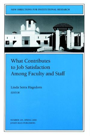 What Contributes to Job Satisfaction Among Faculty and Staff: New Directions for Institutional Research, Number 105 (0787954381) cover image
