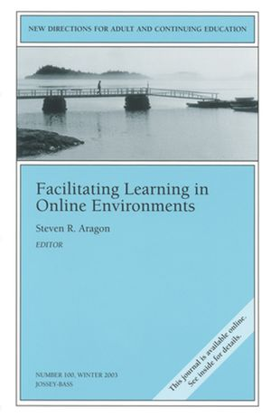 Facilitating Learning in Online Environments: New Directions for Adult and Continuing Education, Number 100