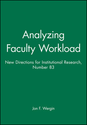 Analyzing Faculty Workload: New Directions for Institutional Research, Number 83
