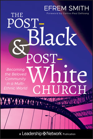 The Post-Black and Post-White Church: Becoming the Beloved Community in a Multi-Ethnic World (1118036581) cover image