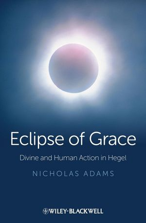 Eclipse of Grace: Divine and Human Action in Hegel